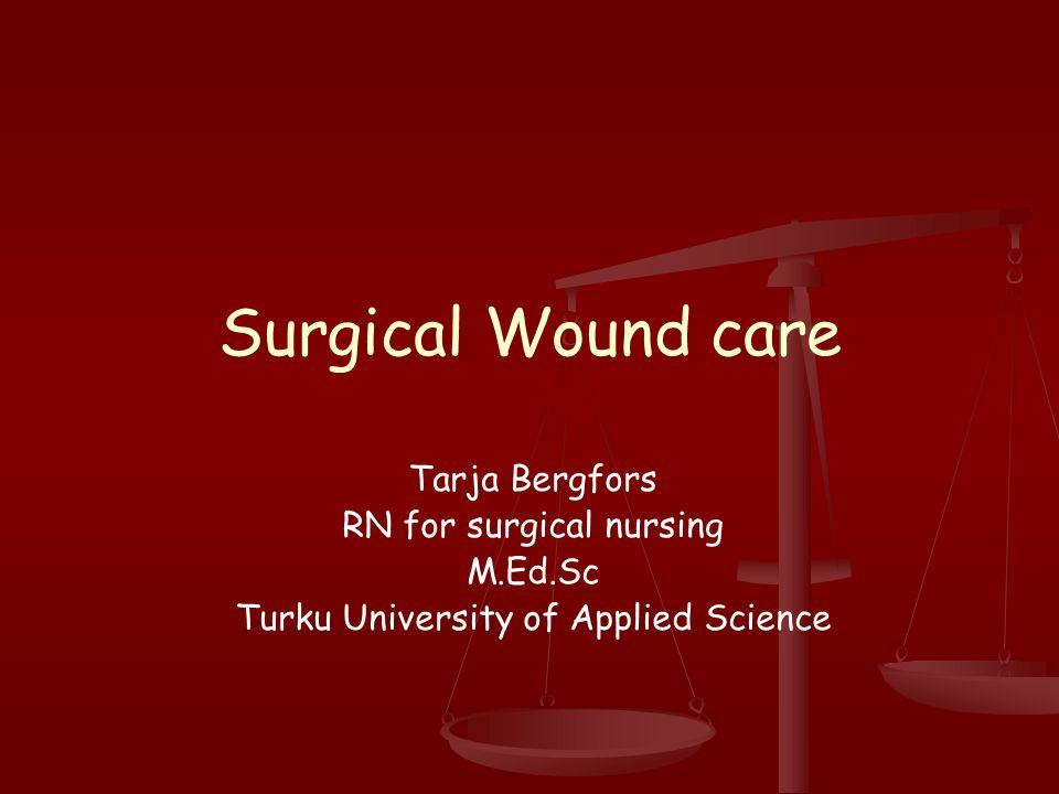 Surgical Wound Care Tarja Bergfors Rn For Surgical Nursing Med