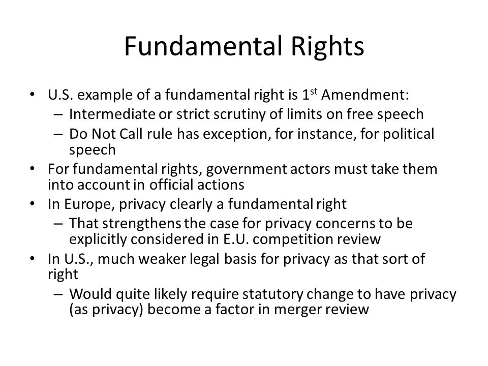 Fundamental Rights U.S. example of a fundamental right is 1st Amendment: Intermediate or strict scrutiny of limits on free speech.