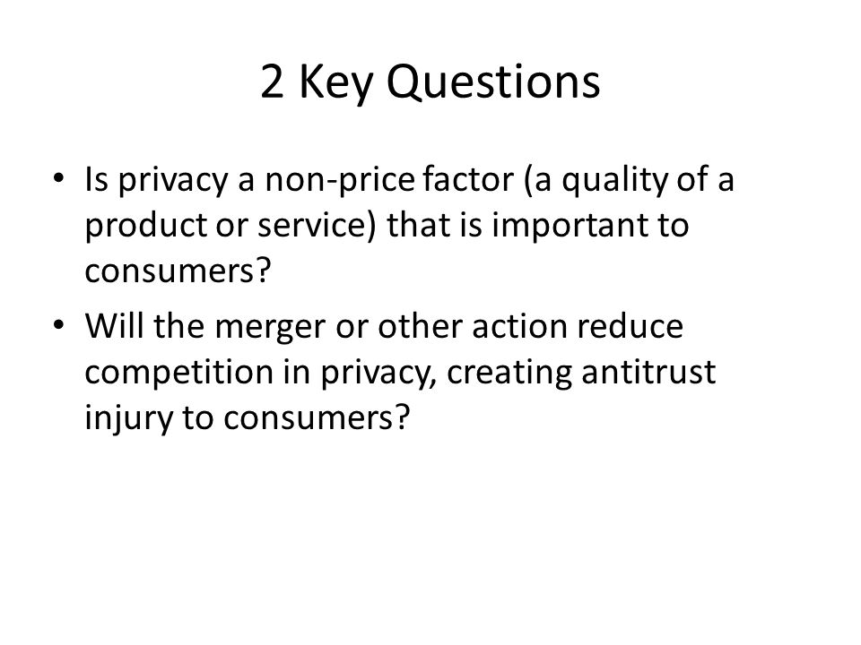 2 Key Questions Is privacy a non-price factor (a quality of a product or service) that is important to consumers