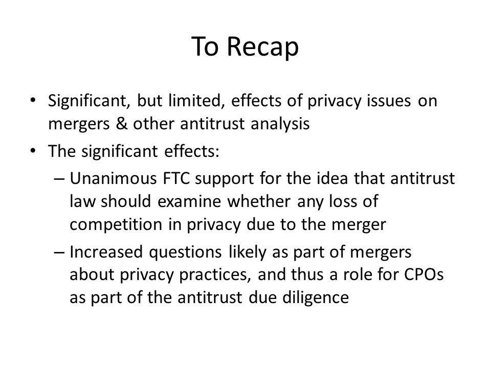 To Recap Significant, but limited, effects of privacy issues on mergers & other antitrust analysis.