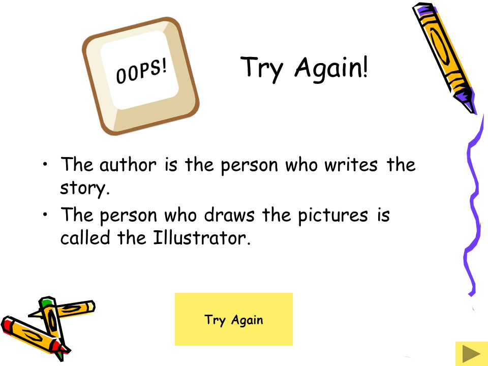 Try Again! The author is the person who writes the story.