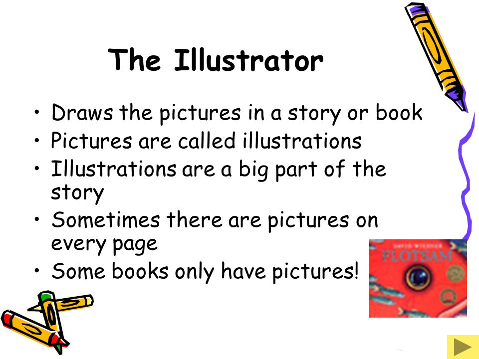 The Illustrator Draws the pictures in a story or book