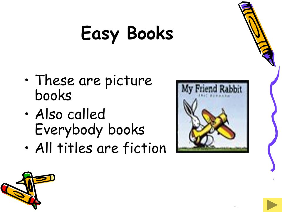 Easy Books These are picture books Also called Everybody books