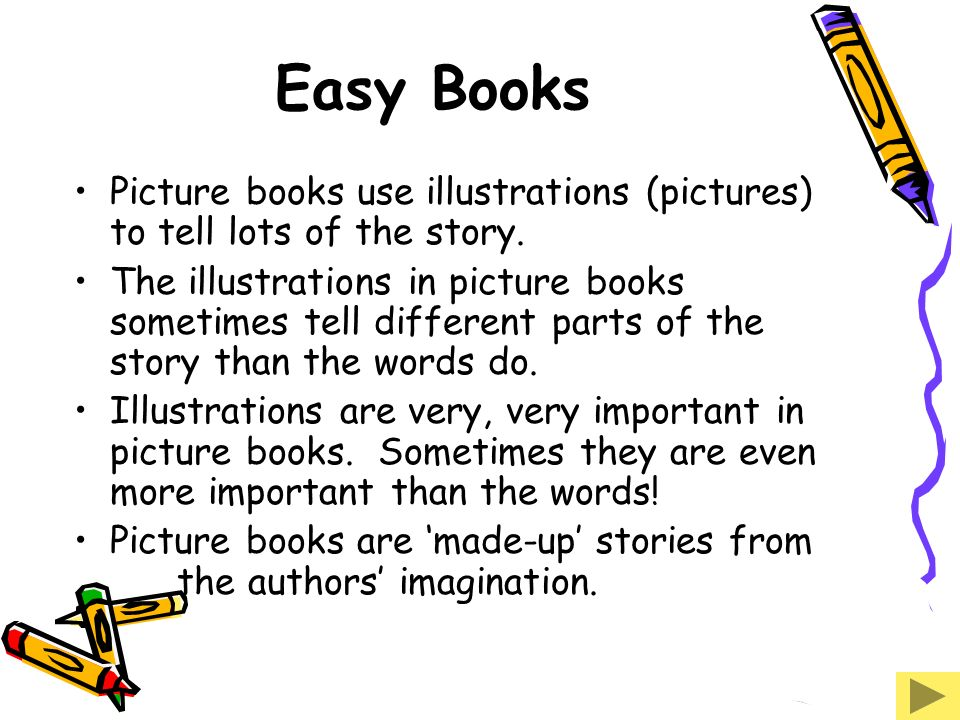 Easy Books Picture books use illustrations (pictures) to tell lots of the story.