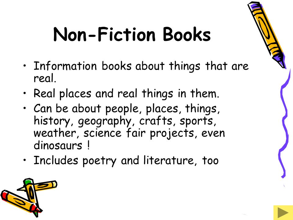 Non-Fiction Books Information books about things that are real.