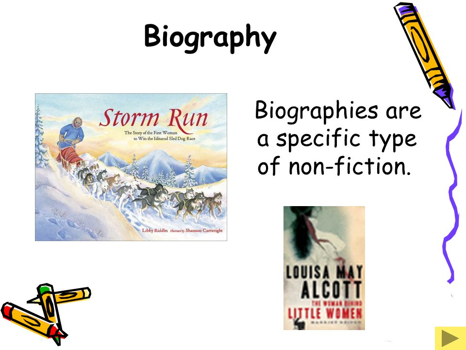Biography Biographies are a specific type of non-fiction.