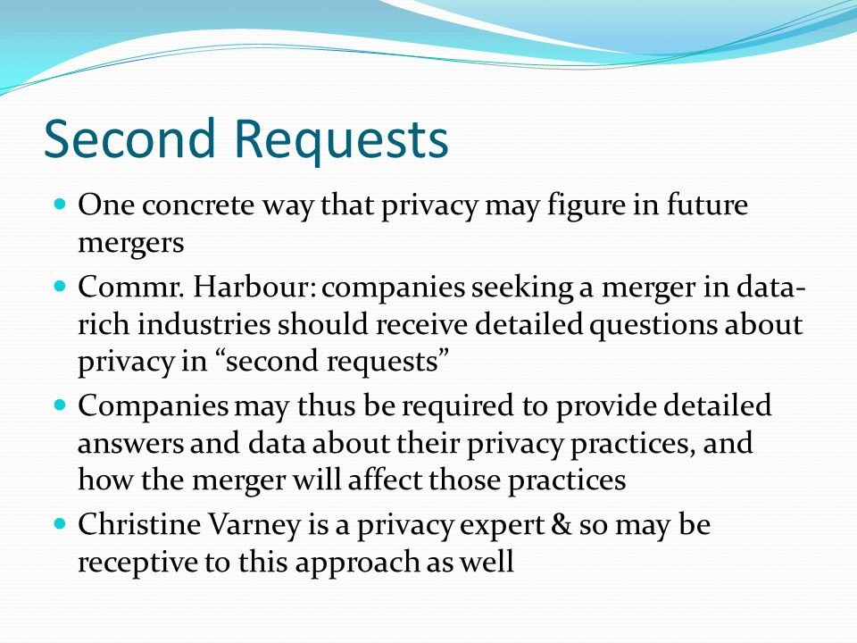 Second Requests One concrete way that privacy may figure in future mergers.