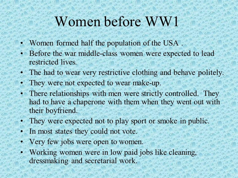 Women before WW1 Women formed half the population of the USA .
