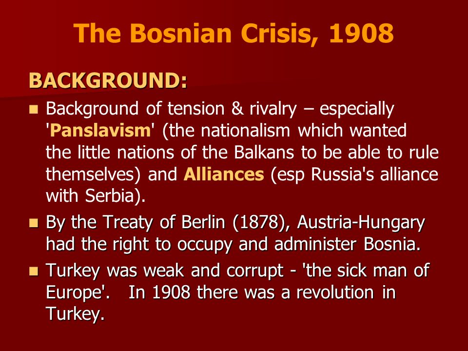 The Bosnian Crisis, 1908 BACKGROUND: