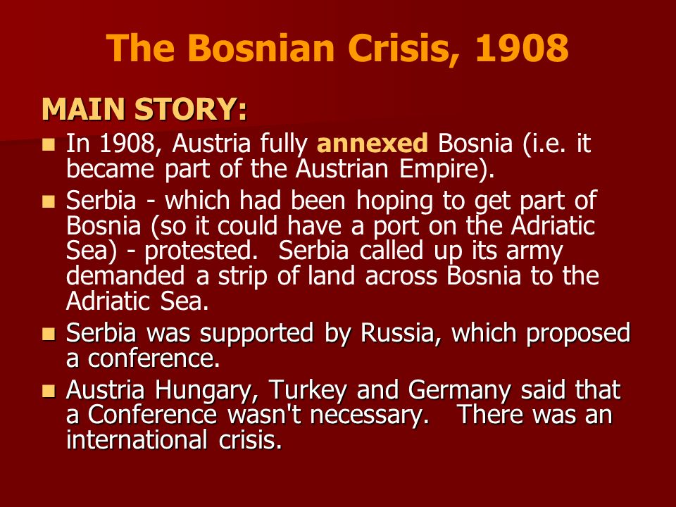 The Bosnian Crisis, 1908 MAIN STORY:
