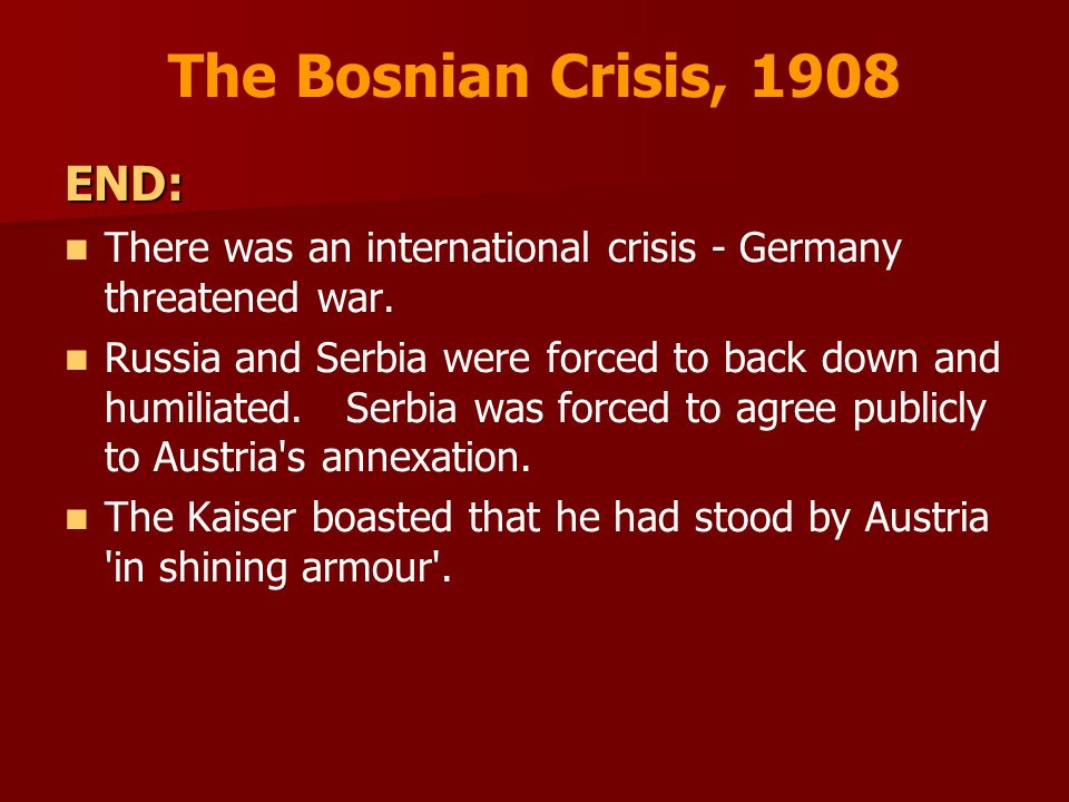 The Bosnian Crisis, 1908 END: