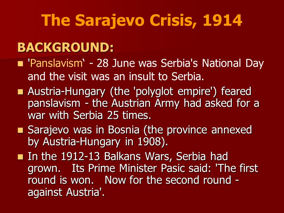 The Sarajevo Crisis, 1914 BACKGROUND: