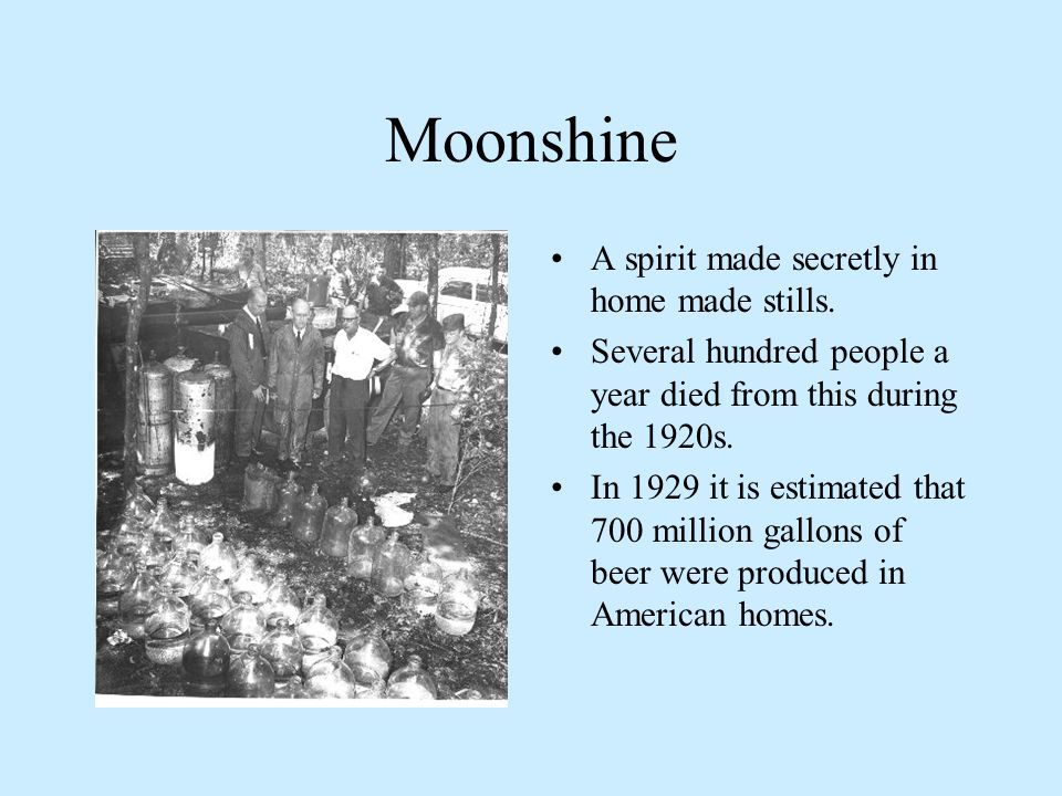Moonshine A spirit made secretly in home made stills.