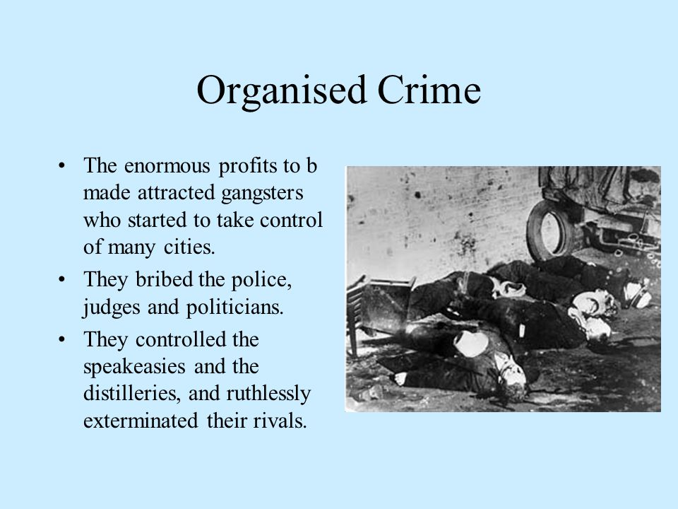 Organised Crime The enormous profits to b made attracted gangsters who started to take control of many cities.