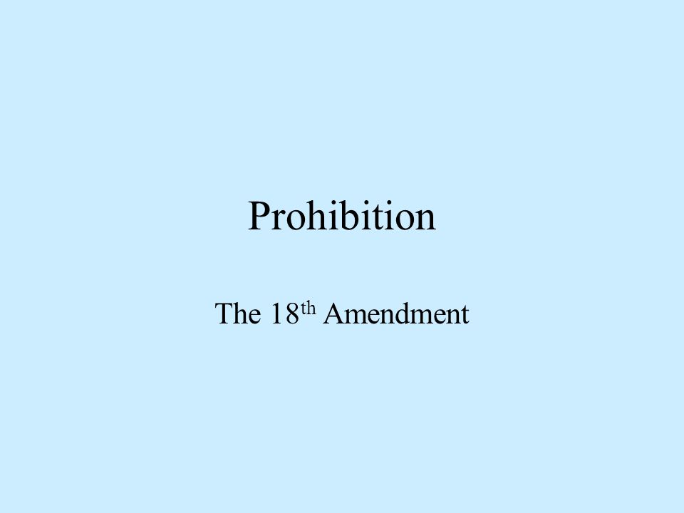 Prohibition The 18th Amendment