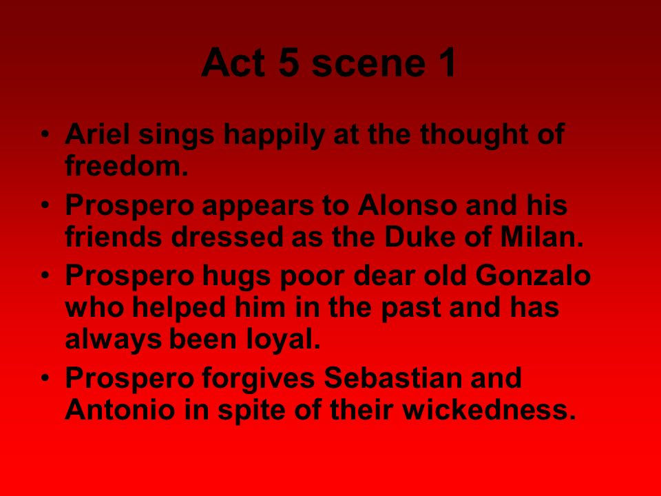 Act 5 scene 1 Ariel sings happily at the thought of freedom.