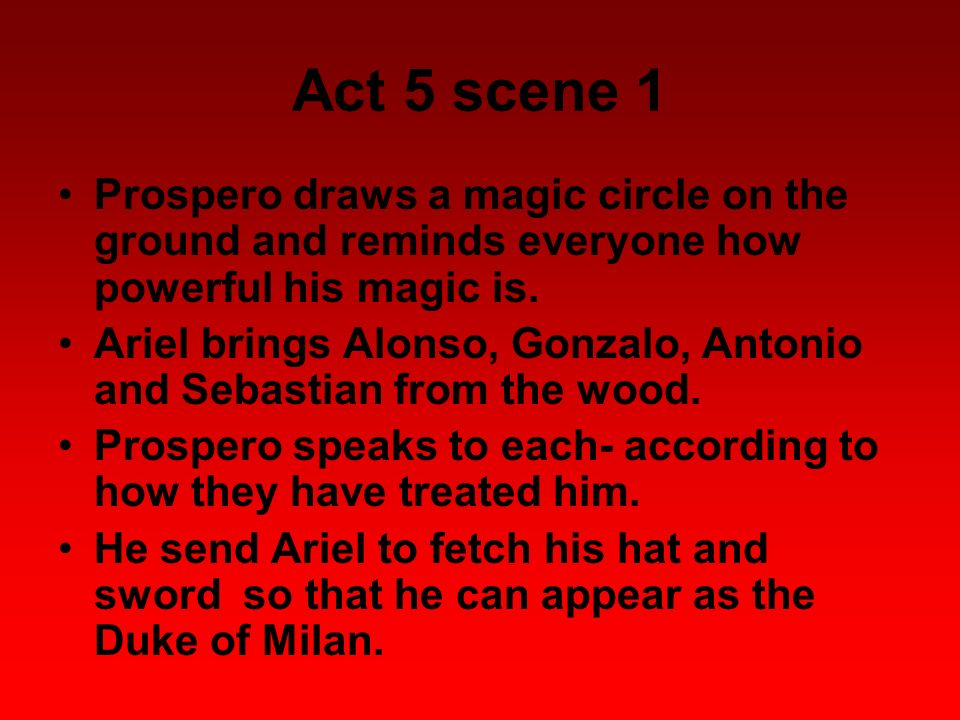 Act 5 scene 1 Prospero draws a magic circle on the ground and reminds everyone how powerful his magic is.