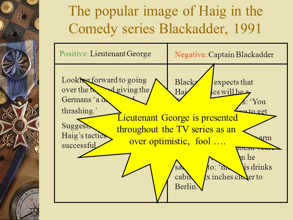 The popular image of Haig in the Comedy series Blackadder, 1991