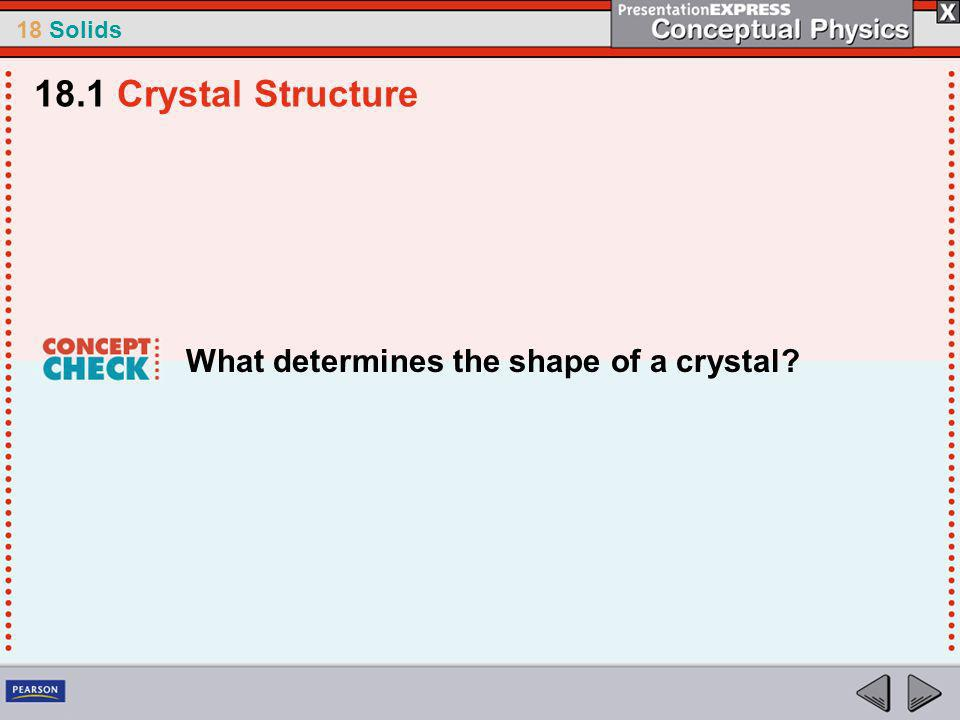 18.1 Crystal Structure What determines the shape of a crystal