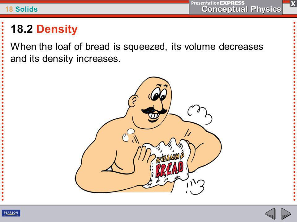 18.2 Density When the loaf of bread is squeezed, its volume decreases and its density increases.