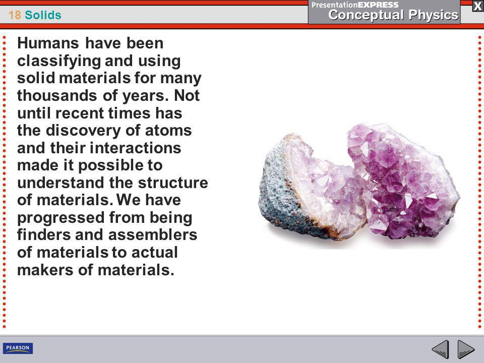 Humans have been classifying and using solid materials for many thousands of years.