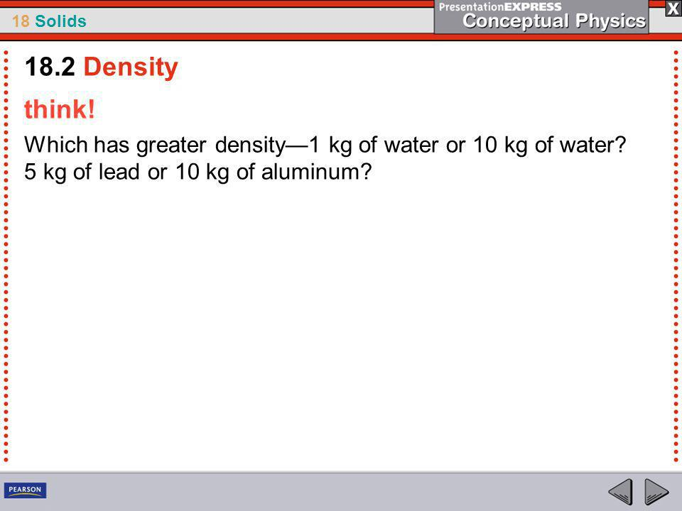 18.2 Density think. Which has greater density—1 kg of water or 10 kg of water.