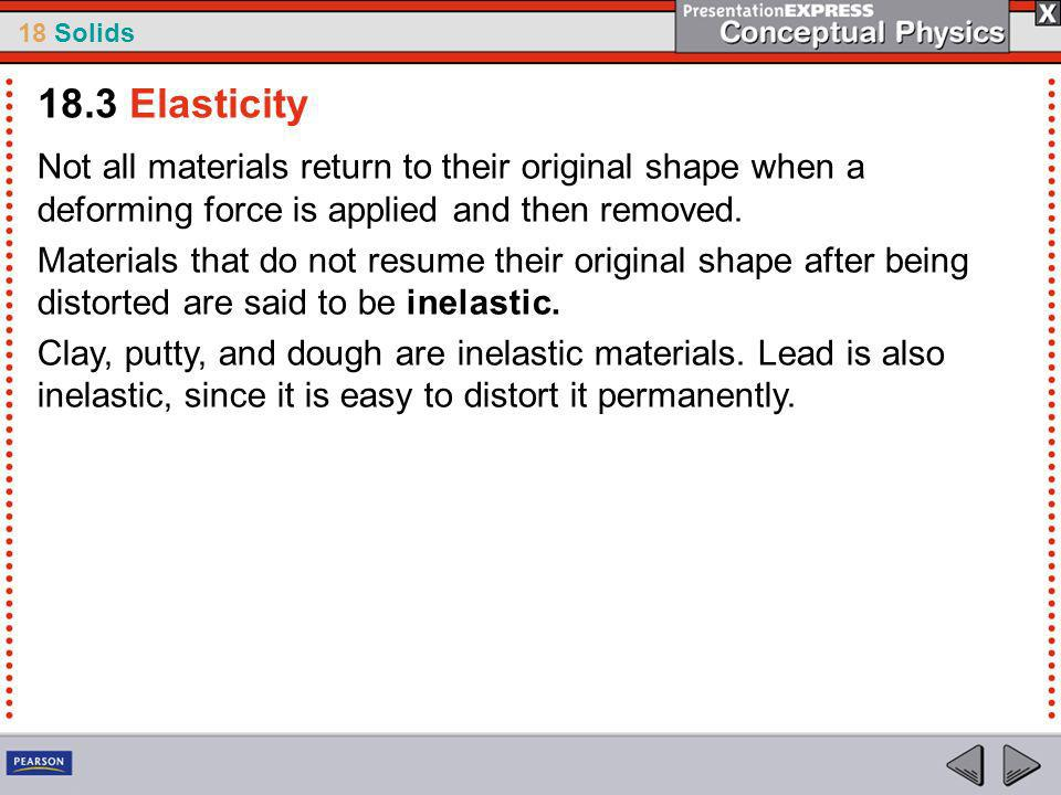 18.3 Elasticity Not all materials return to their original shape when a deforming force is applied and then removed.