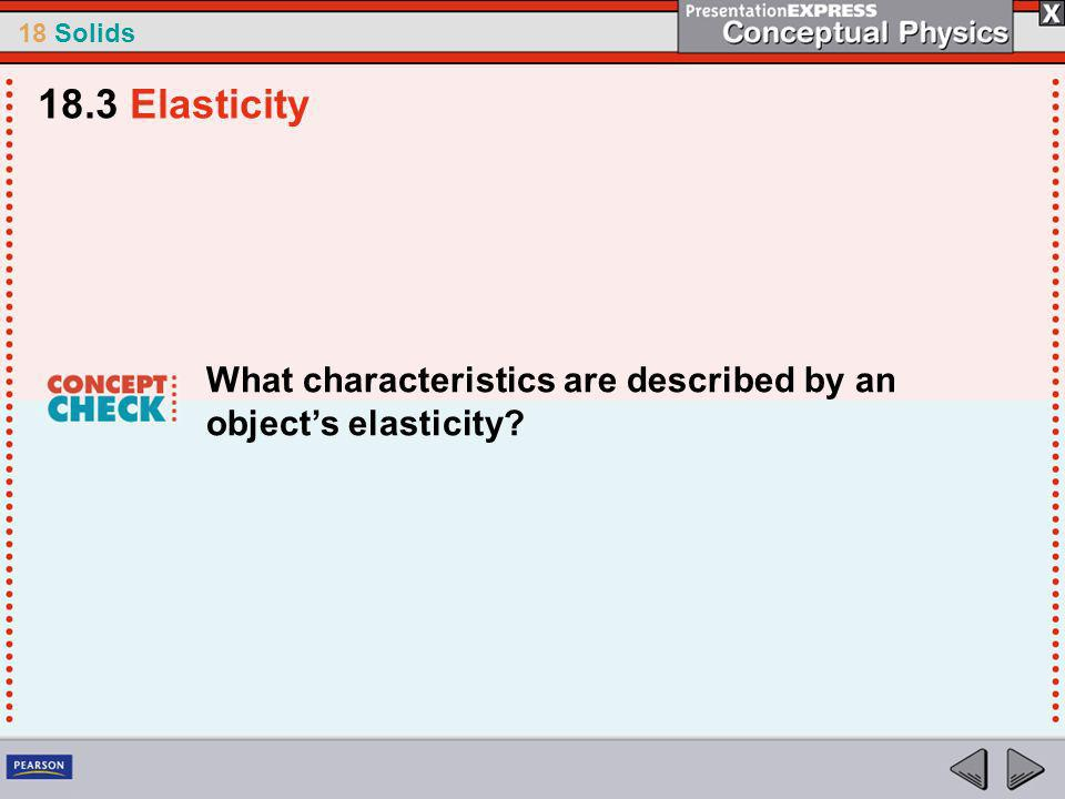 18.3 Elasticity What characteristics are described by an object's elasticity