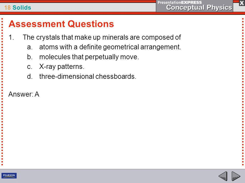 Assessment Questions The crystals that make up minerals are composed of. atoms with a definite geometrical arrangement.