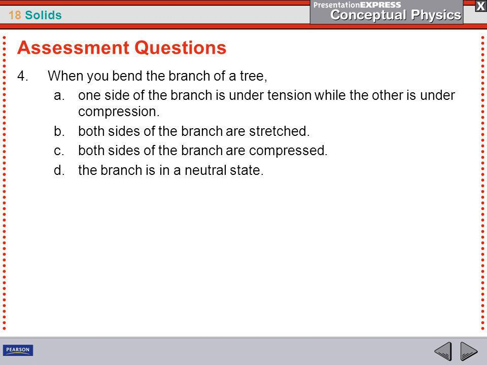 Assessment Questions When you bend the branch of a tree,