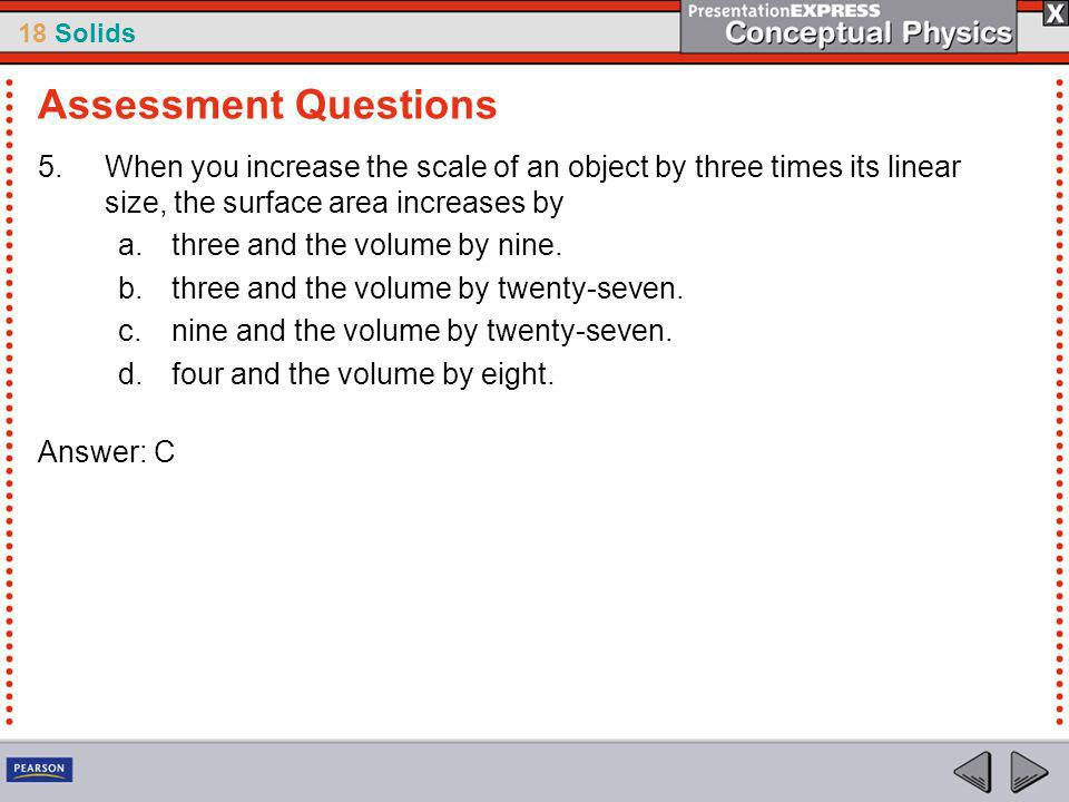 Assessment Questions When you increase the scale of an object by three times its linear size, the surface area increases by.