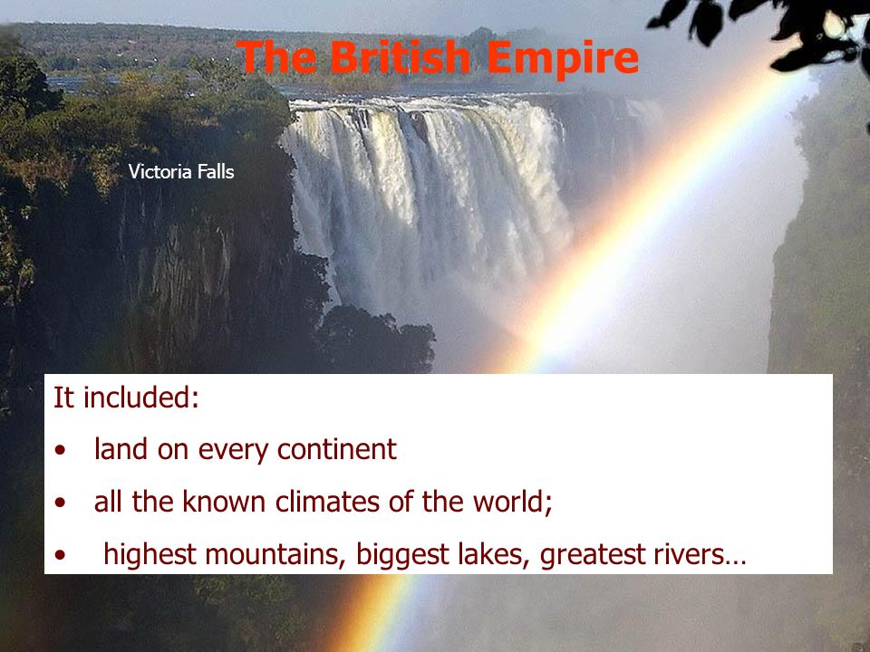The British Empire It included: land on every continent