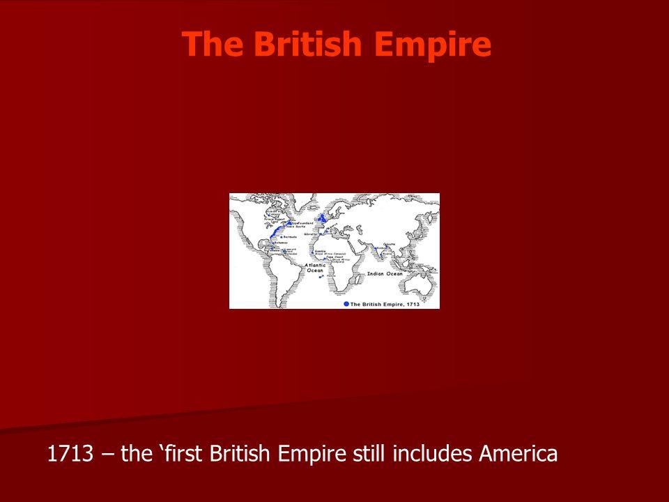 The British Empire 1713 – the 'first British Empire still includes America