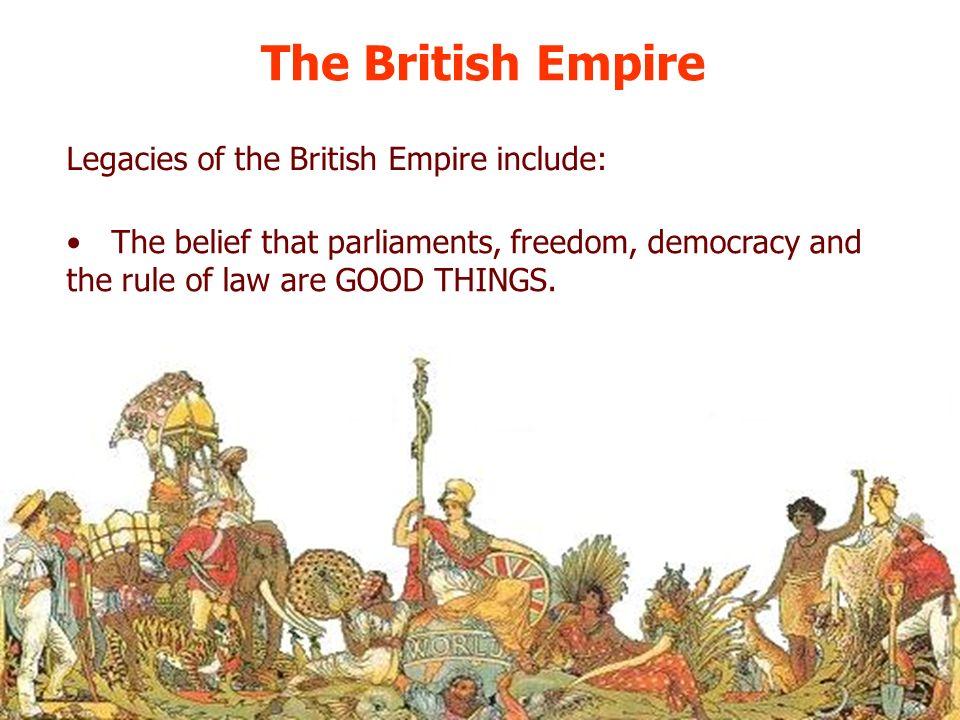The British Empire Legacies of the British Empire include: