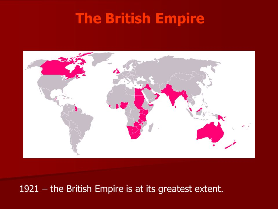 The British Empire 1921 – the British Empire is at its greatest extent.
