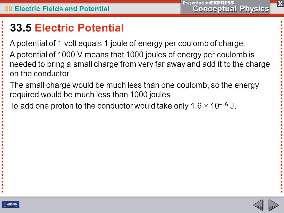 33.5 Electric Potential A potential of 1 volt equals 1 joule of energy per coulomb of charge.