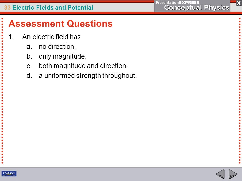 Assessment Questions An electric field has no direction.