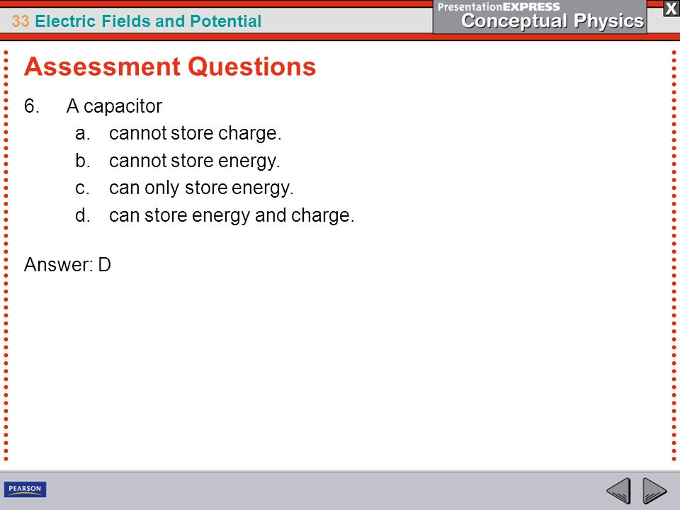 Assessment Questions A capacitor cannot store charge.