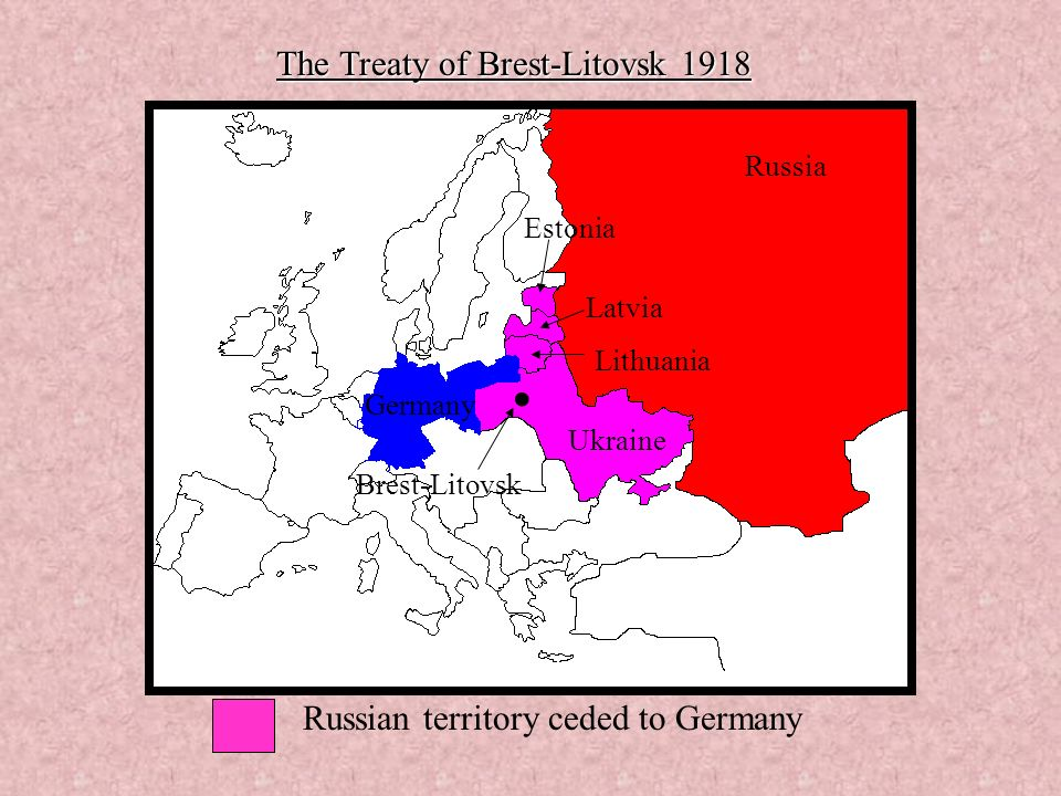 . The Treaty of Brest-Litovsk 1918 Russian territory ceded to Germany