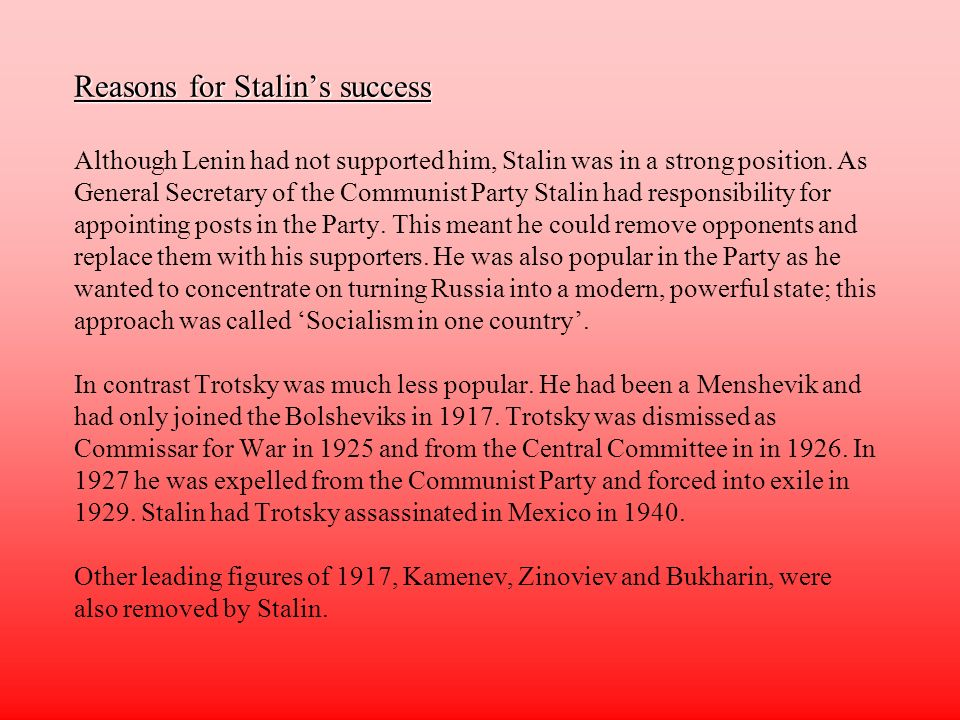 Reasons for Stalin's success Although Lenin had not supported him, Stalin was in a strong position.