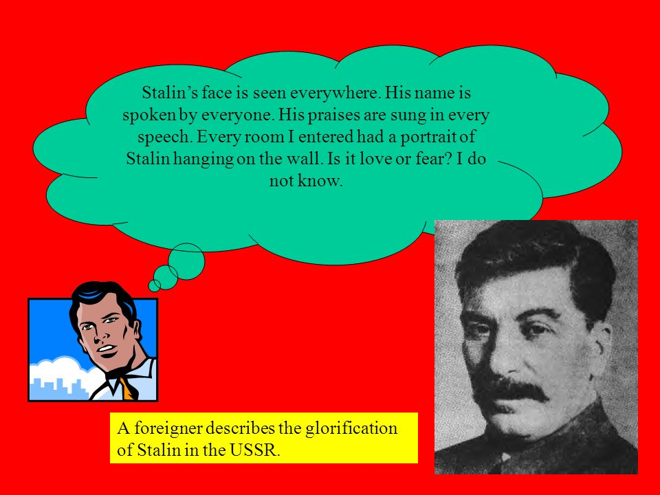 Stalin's face is seen everywhere. His name is spoken by everyone