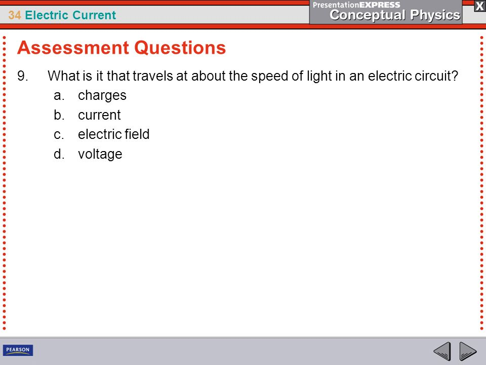 Assessment Questions What is it that travels at about the speed of light in an electric circuit charges.