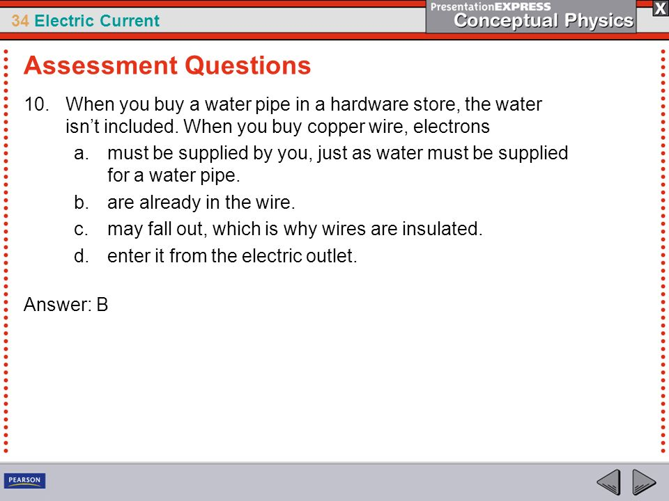 Assessment Questions When you buy a water pipe in a hardware store, the water isn't included. When you buy copper wire, electrons.