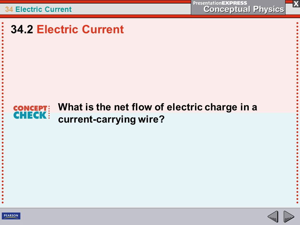 34.2 Electric Current What is the net flow of electric charge in a current-carrying wire
