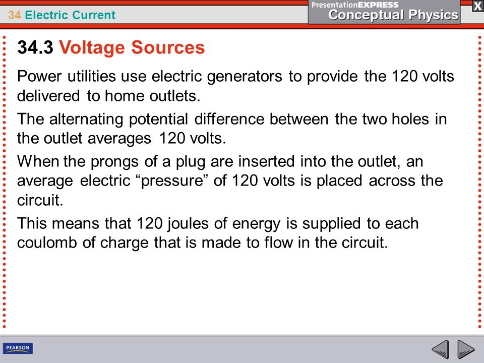 34.3 Voltage Sources Power utilities use electric generators to provide the 120 volts delivered to home outlets.