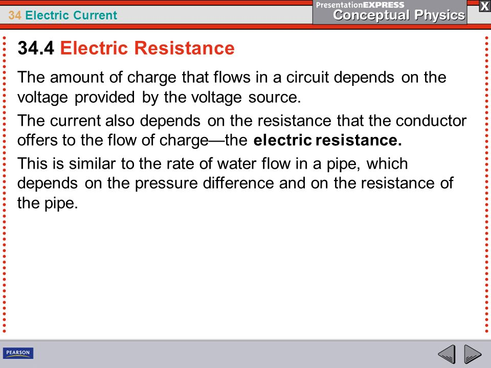34.4 Electric Resistance The amount of charge that flows in a circuit depends on the voltage provided by the voltage source.