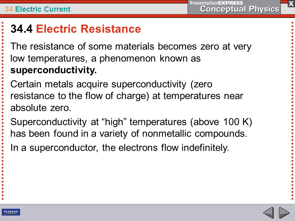 34.4 Electric Resistance The resistance of some materials becomes zero at very low temperatures, a phenomenon known as superconductivity.