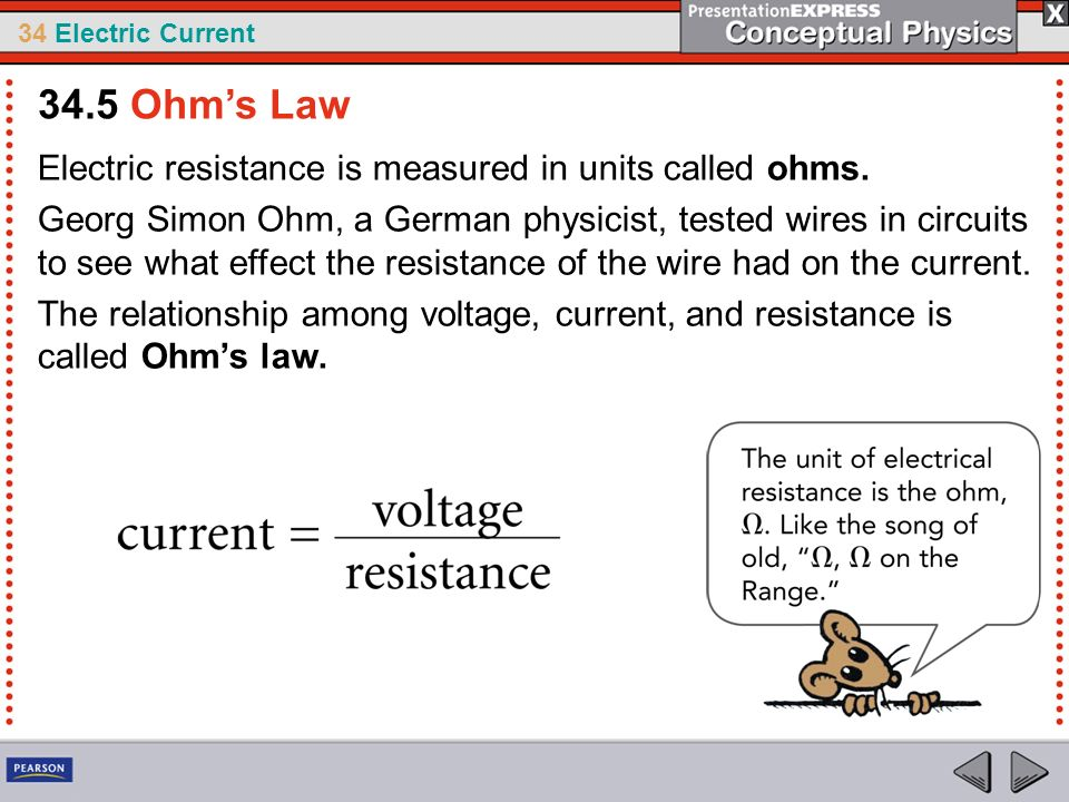 34.5 Ohm's Law Electric resistance is measured in units called ohms.