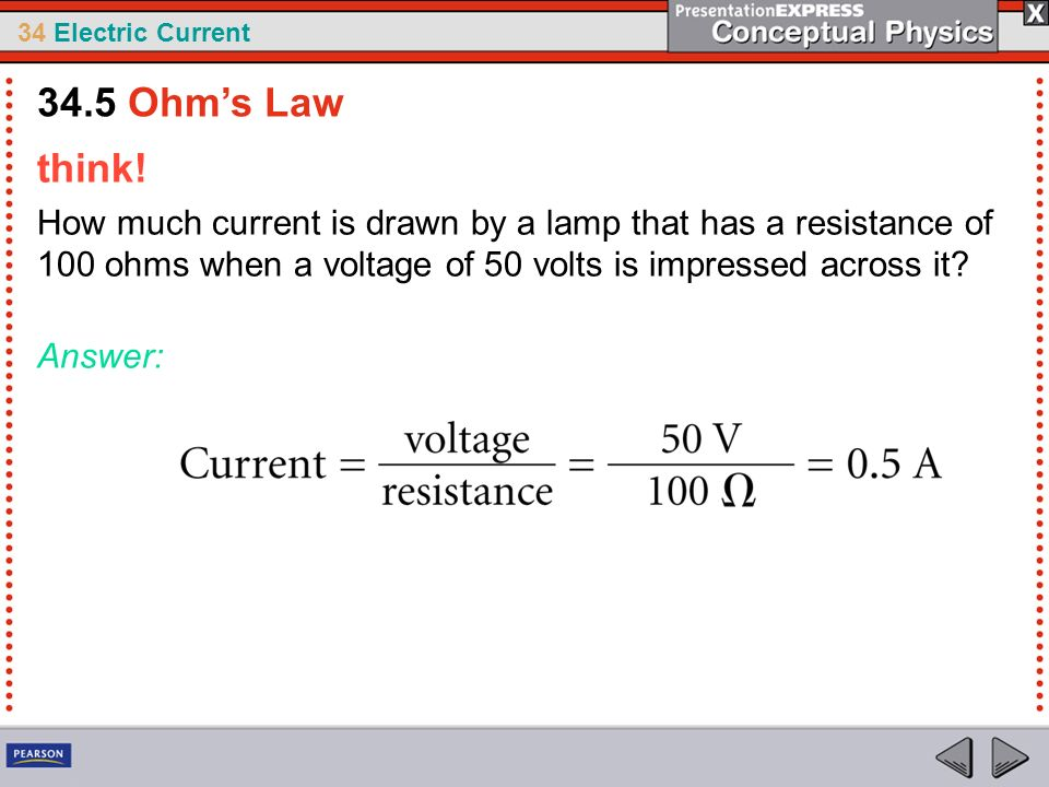 34.5 Ohm's Law think! How much current is drawn by a lamp that has a resistance of 100 ohms when a voltage of 50 volts is impressed across it