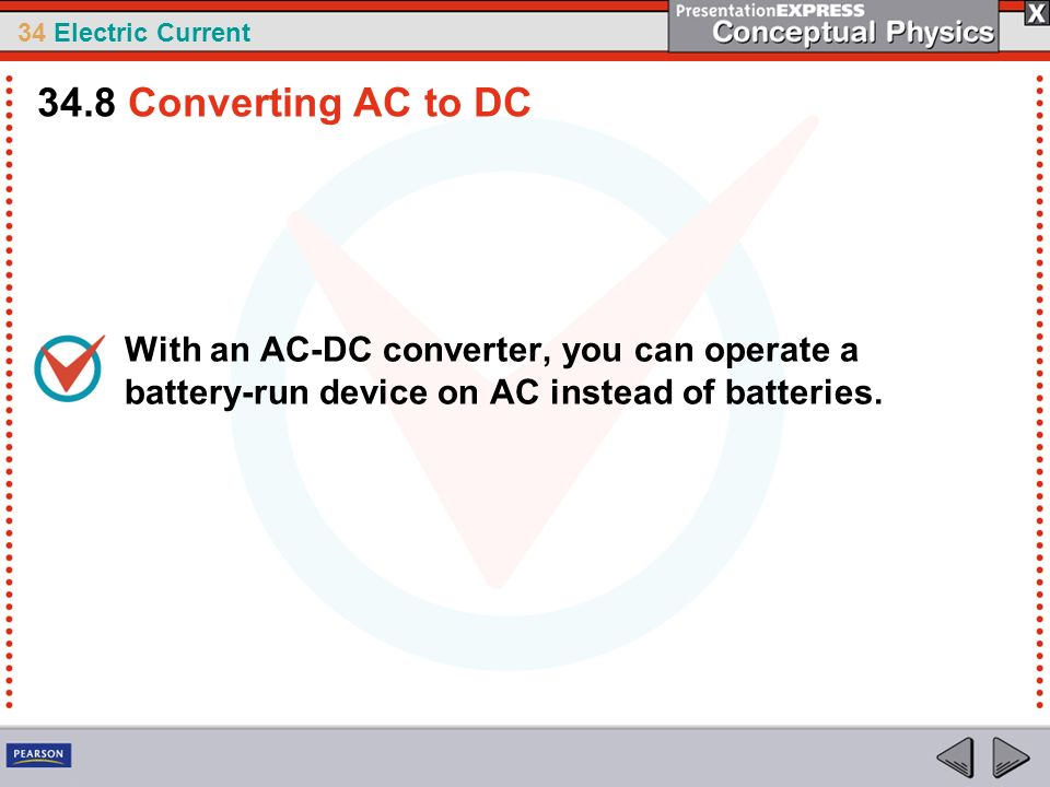 34.8 Converting AC to DC With an AC-DC converter, you can operate a battery-run device on AC instead of batteries.